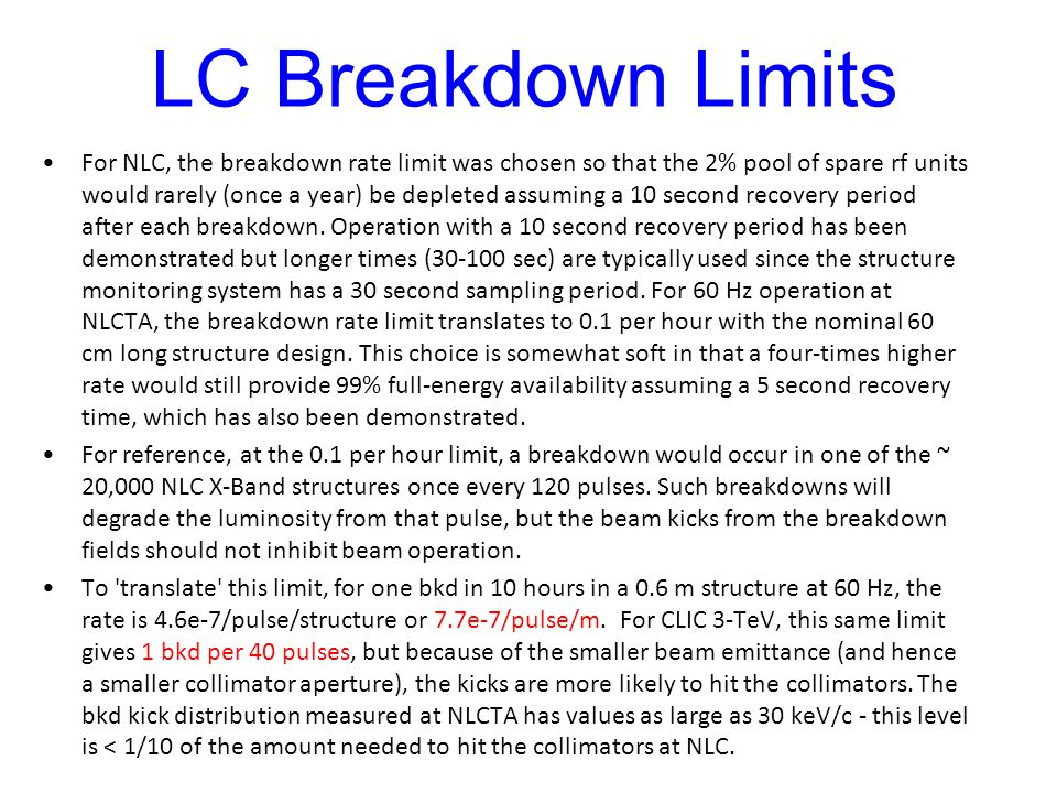 LC Breakdown Limits For NLC, the breakdown rate limit was chosen so that the 2% pool of spare rf units would rarely (once a year) be depleted assuming a 10 second recovery period after each breakdown.