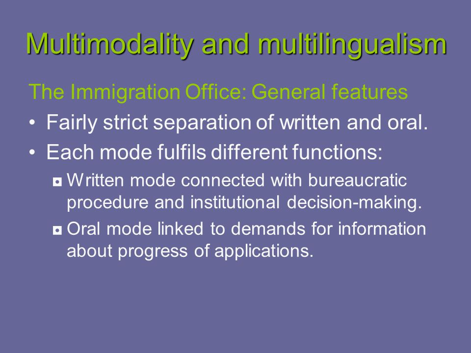 Multimodality and multilingualism The Immigration Office: General features Fairly strict separation of written and oral.