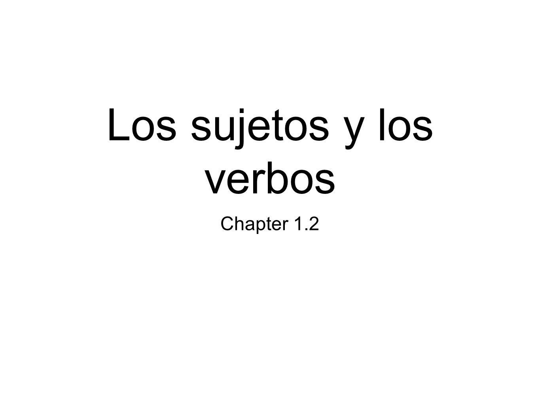 Los sujetos y los verbos Chapter 1.2
