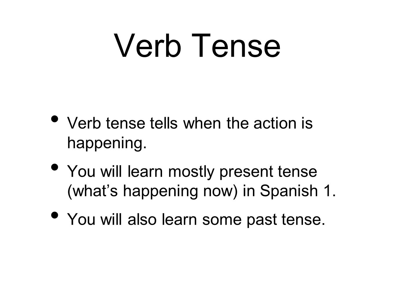 Verb Tense Verb tense tells when the action is happening.