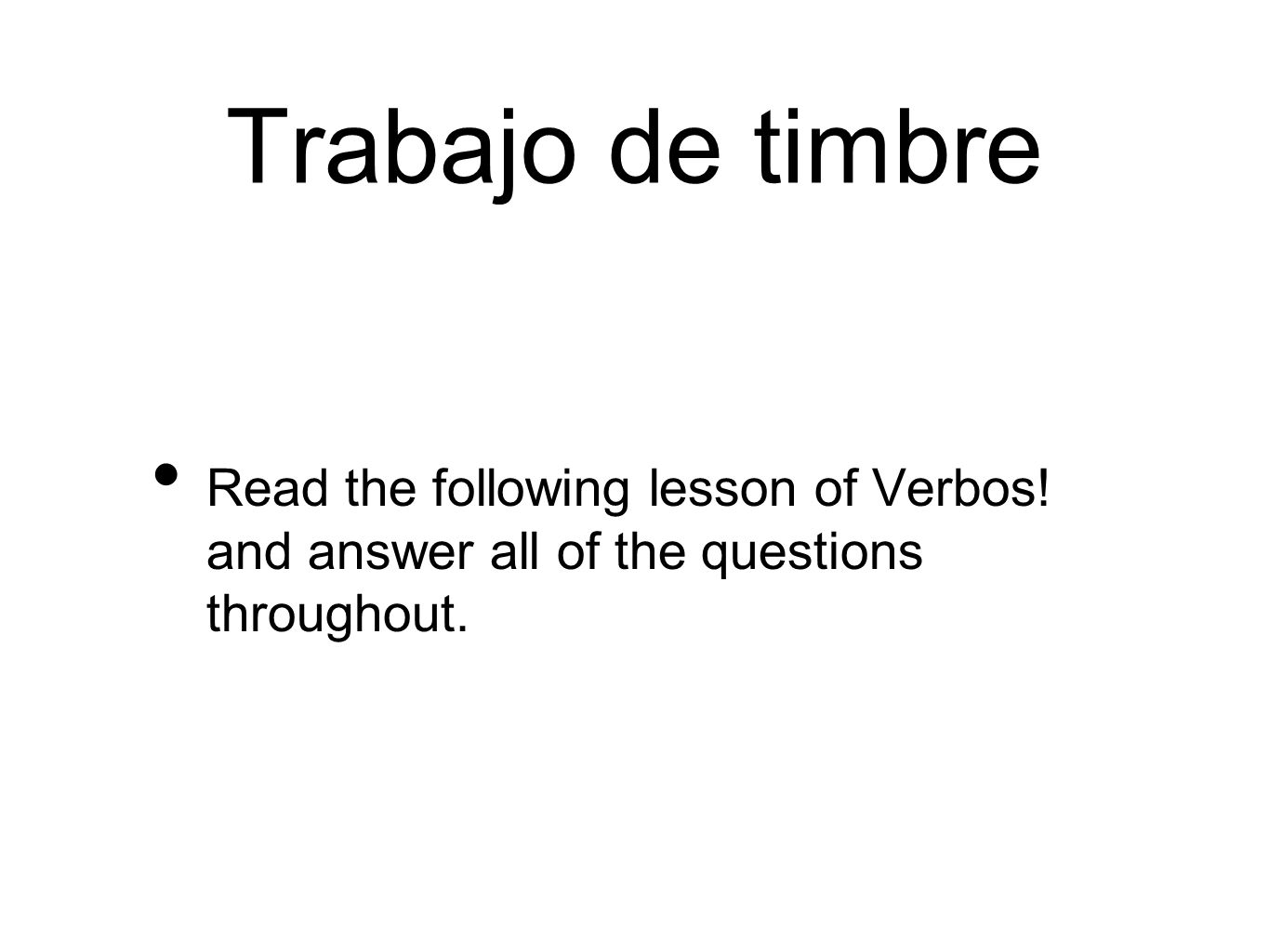 Trabajo de timbre Read the following lesson of Verbos! and answer all of the questions throughout.