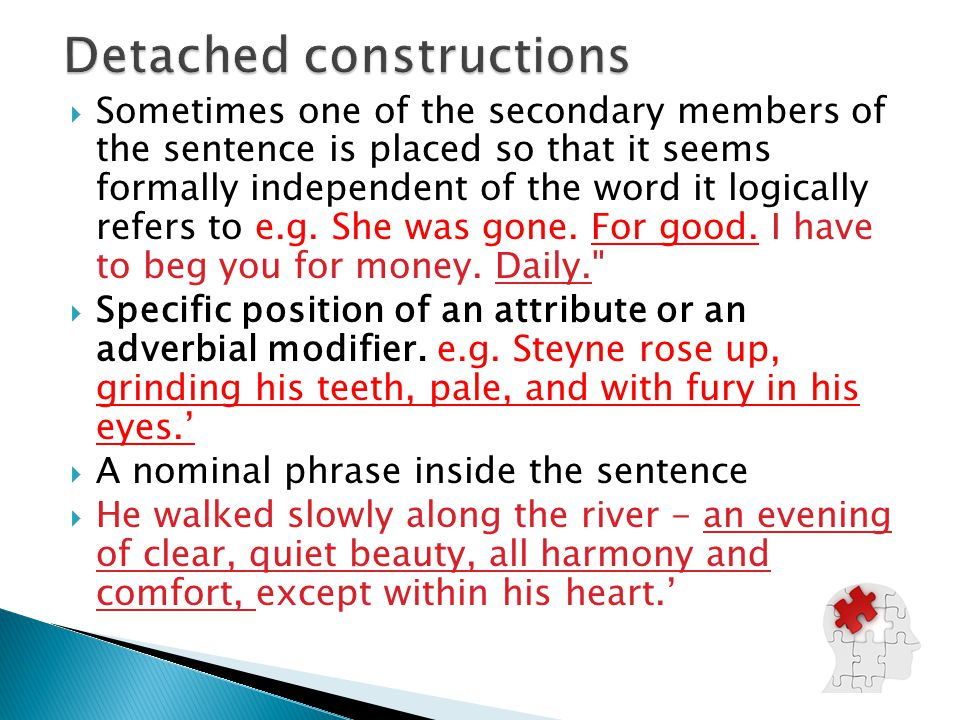  Sometimes one of the secondary members of the sentence is placed so that it seems formally independent of the word it logically refers to e.g. She w
