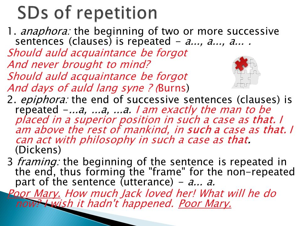 1. anaphora: the beginning of two or more successive sentences (clauses) is repeated - a..., a..., a.... Should auld acquaintance be forgot And never