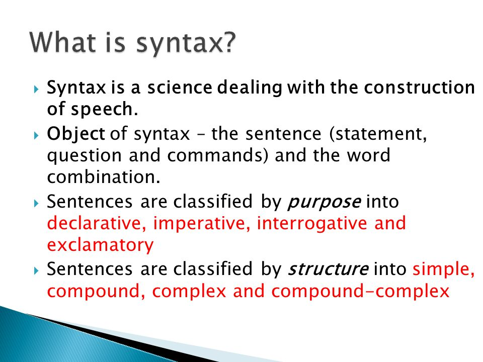  Syntax is a science dealing with the construction of speech.  Object of syntax – the sentence (statement, question and commands) and the word combi