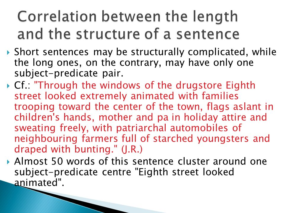  Short sentences may be structurally complicated, while the long ones, on the contrary, may have only one subject-predicate pair.  Cf.: