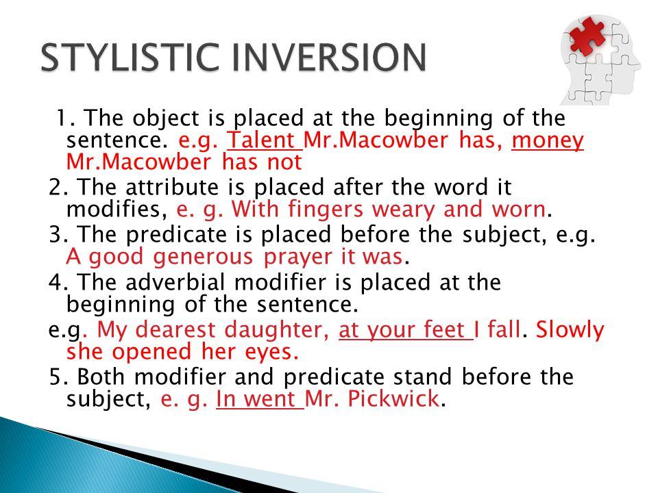 1. The object is placed at the beginning of the sentence. e.g. Talent Mr.Macowber has, money Mr.Macowber has not 2. The attribute is placed after the