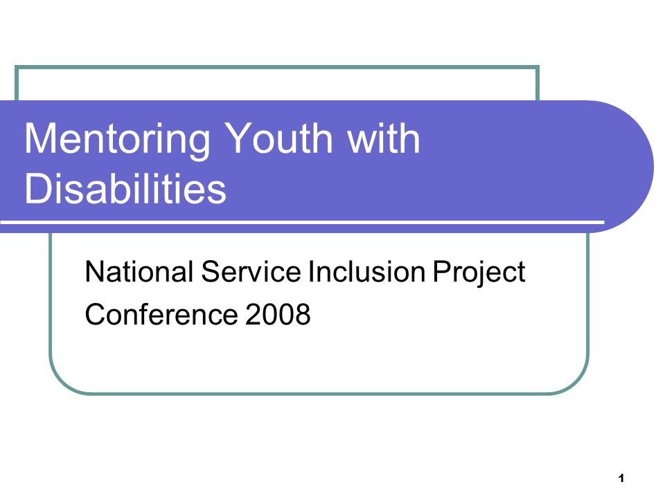 1 Mentoring Youth with Disabilities National Service Inclusion Project Conference 2008