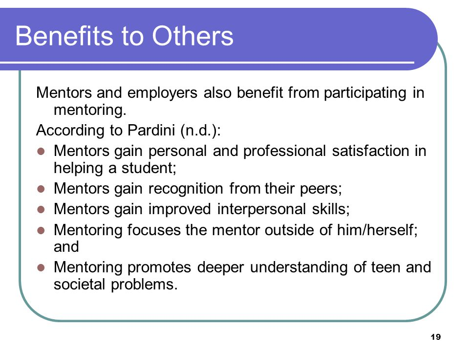 19 Benefits to Others Mentors and employers also benefit from participating in mentoring.