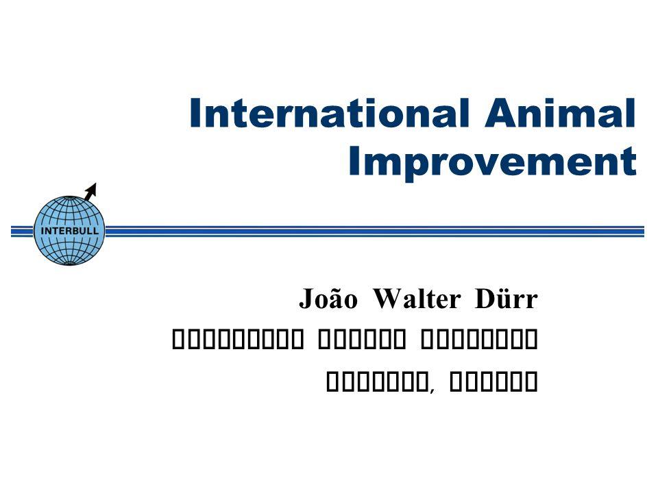 International Animal Improvement João Walter Dürr Interbull Centre Director Uppsala, Sweden