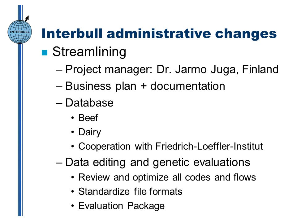 Interbull administrative changes n Streamlining –Project manager: Dr.