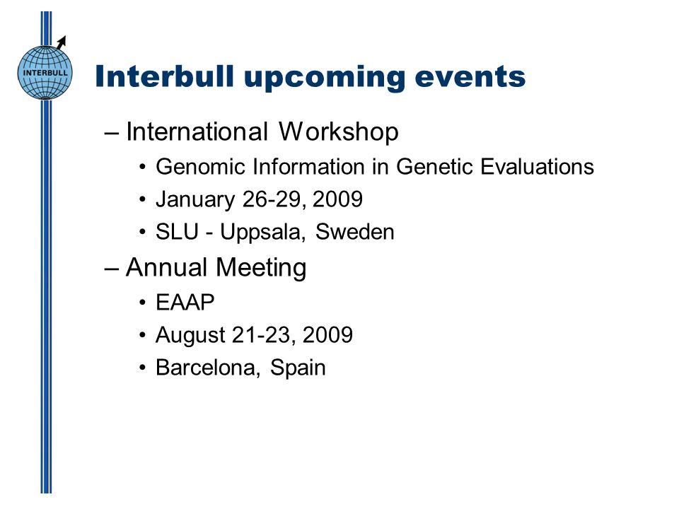 Interbull upcoming events –International Workshop Genomic Information in Genetic Evaluations January 26-29, 2009 SLU - Uppsala, Sweden –Annual Meeting