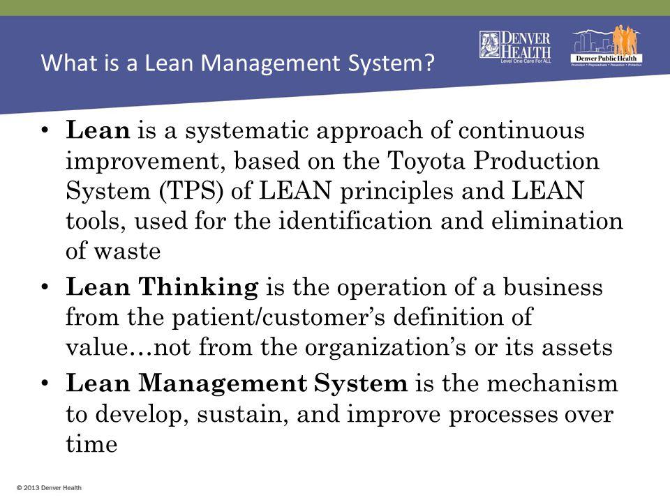 Current Denver Health Lean Management System Focus Lean Management System – Strategic Alignment – Standard Work – Visual Management – Continuous Improvement (Lean Tools) Root Cause Problem Solving (A3 deployment) – Leadership Standard Work