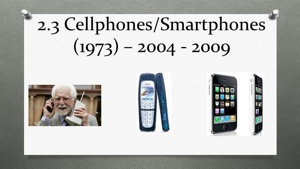 2.3 Cellphones/Smartphones (1973) – 2004 - 2009