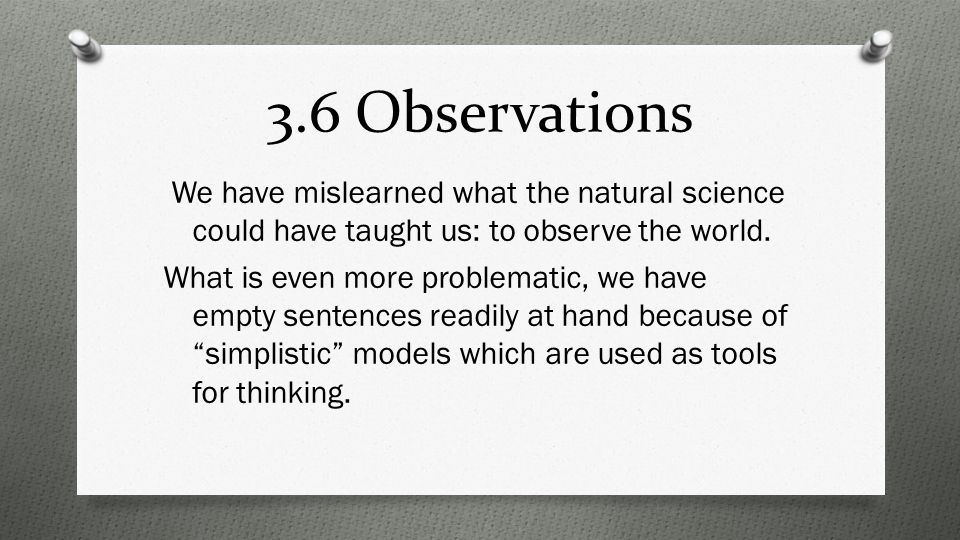 3.6 Observations We have mislearned what the natural science could have taught us: to observe the world.