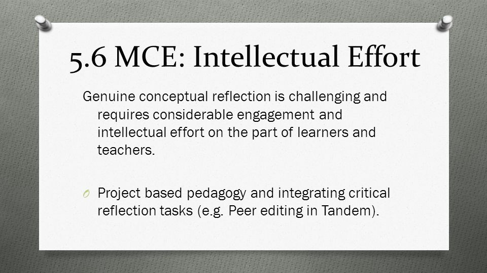 5.6 MCE: Intellectual Effort Genuine conceptual reflection is challenging and requires considerable engagement and intellectual effort on the part of learners and teachers.