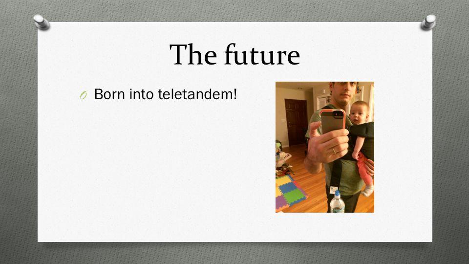 The future O Born into teletandem!