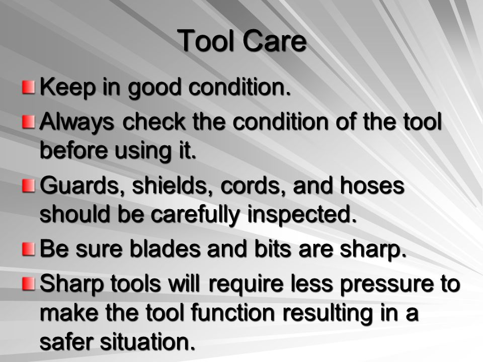 Tool Care Keep in good condition. Always check the condition of the tool before using it. Guards, shields, cords, and hoses should be carefully inspec