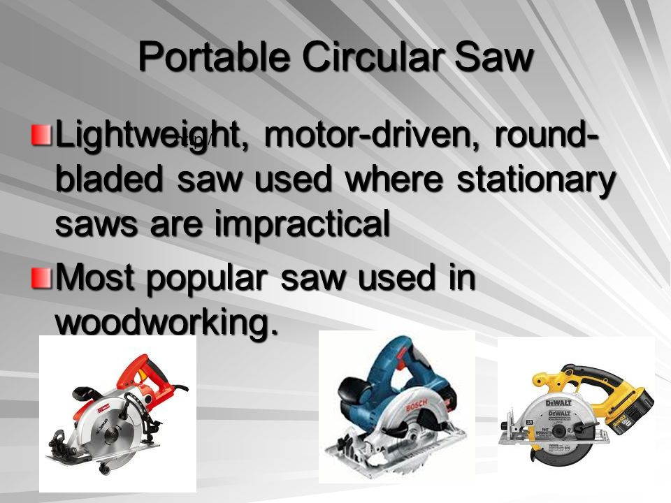 Portable Circular Saw Lightweight, motor-driven, round- bladed saw used where stationary saws are impractical Most popular saw used in woodworking. ht