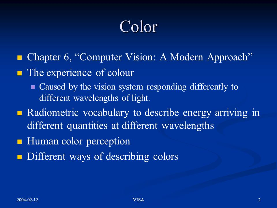 """2004-02-12 2VISA Color Chapter 6, """"Computer Vision: A Modern Approach"""" The experience of colour Caused by the vision system responding differently to"""