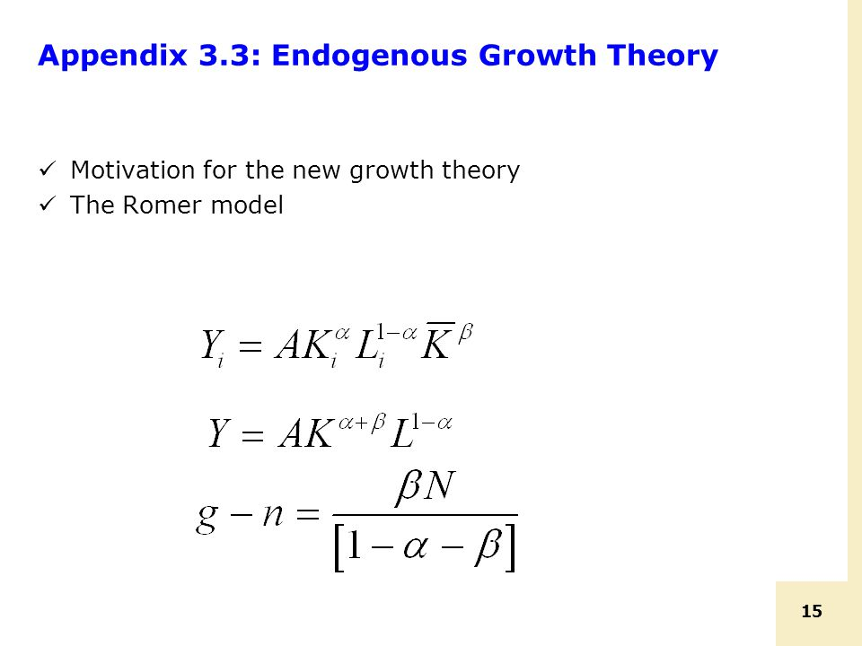 15 Appendix 3.3: Endogenous Growth Theory Motivation for the new growth theory The Romer model