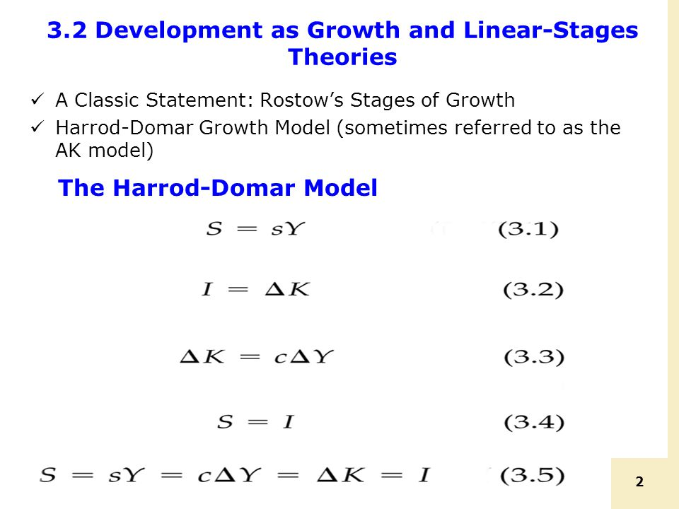2 3.2 Development as Growth and Linear-Stages Theories A Classic Statement: Rostow's Stages of Growth Harrod-Domar Growth Model (sometimes referred to