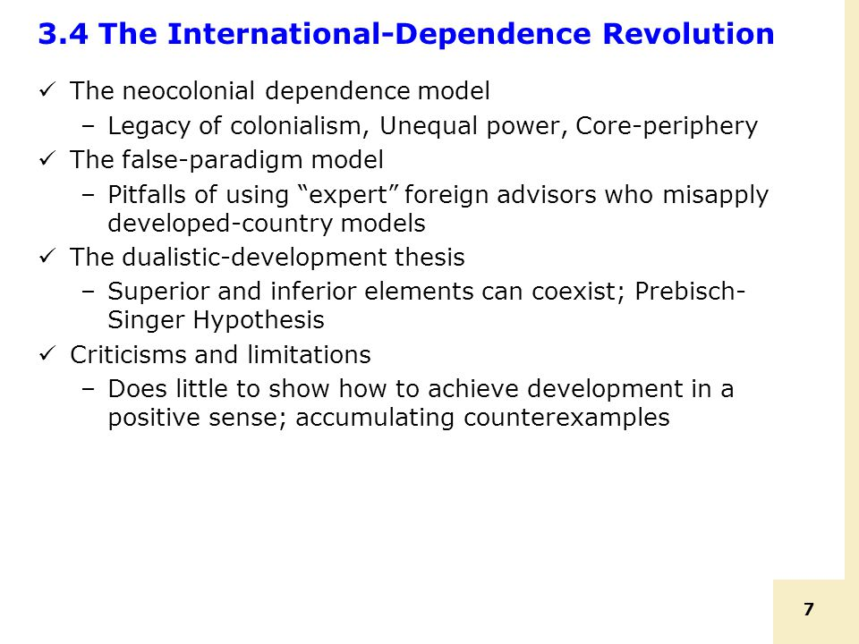 7 3.4 The International-Dependence Revolution The neocolonial dependence model –Legacy of colonialism, Unequal power, Core-periphery The false-paradig