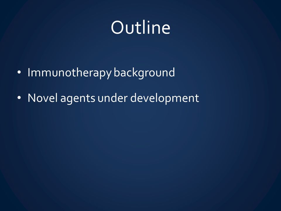 Outline Immunotherapy background Novel agents under development