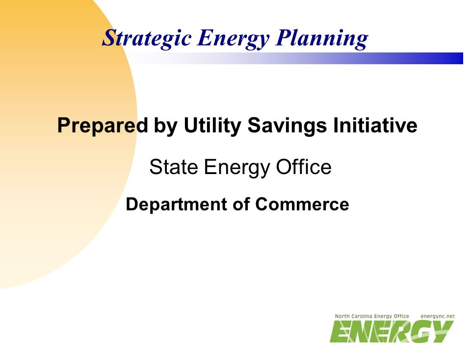 Strategic Energy Planning Prepared by Utility Savings Initiative State Energy Office Department of Commerce