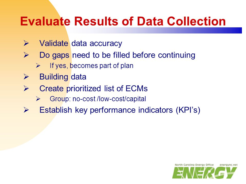 Evaluate Results of Data Collection  Validate data accuracy  Do gaps need to be filled before continuing  If yes, becomes part of plan  Building d