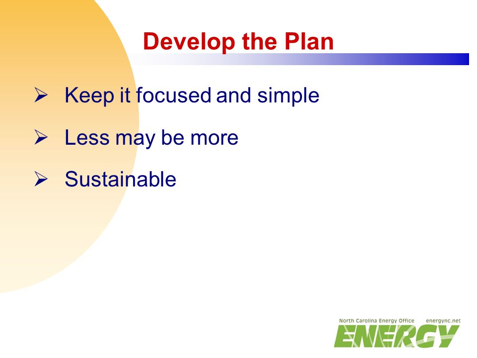 Develop the Plan  Keep it focused and simple  Less may be more  Sustainable