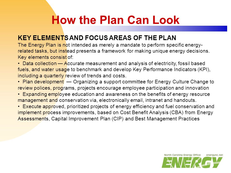 How the Plan Can Look KEY ELEMENTS AND FOCUS AREAS OF THE PLAN The Energy Plan is not intended as merely a mandate to perform specific energy- related