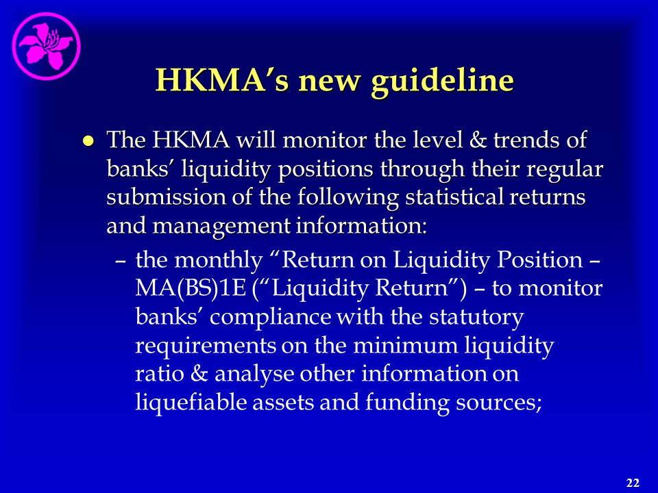22 HKMA's new guideline l The HKMA will monitor the level & trends of banks' liquidity positions through their regular submission of the following sta