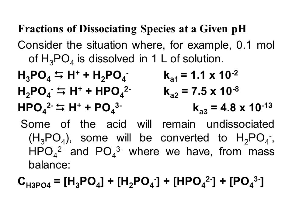Fractions of Dissociating Species at a Given pH Consider the situation where, for example, 0.1 mol of H 3 PO 4 is dissolved in 1 L of solution.