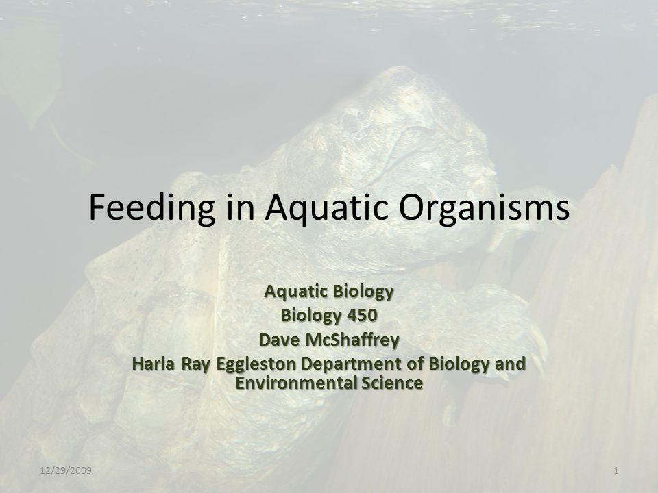 Feeding in Aquatic Organisms Aquatic Biology Biology 450 Dave McShaffrey Harla Ray Eggleston Department of Biology and Environmental Science 12/29/20091
