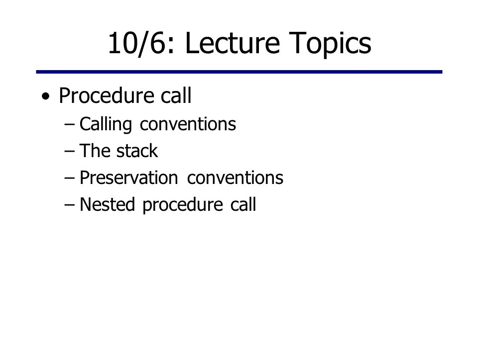 Calling Conventions Sequence of steps to follow when calling a procedure Makes sure: –arguments are passed in –flow of control from caller to callee and back –return values passed back out –no unexpected side effects