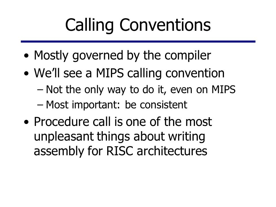 A MIPS Calling Convention 1.Place parameters where the procedure can get them 2.