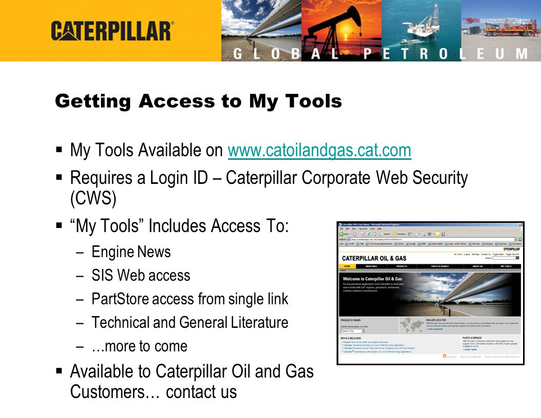 Getting Access to My Tools  My Tools Available on www.catoilandgas.cat.comwww.catoilandgas.cat.com  Requires a Login ID – Caterpillar Corporate Web