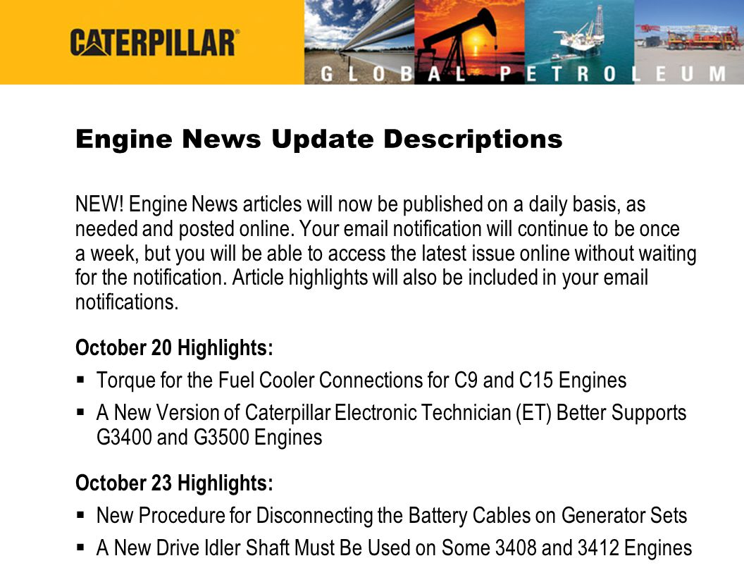 Engine News Update Descriptions NEW! Engine News articles will now be published on a daily basis, as needed and posted online. Your email notification