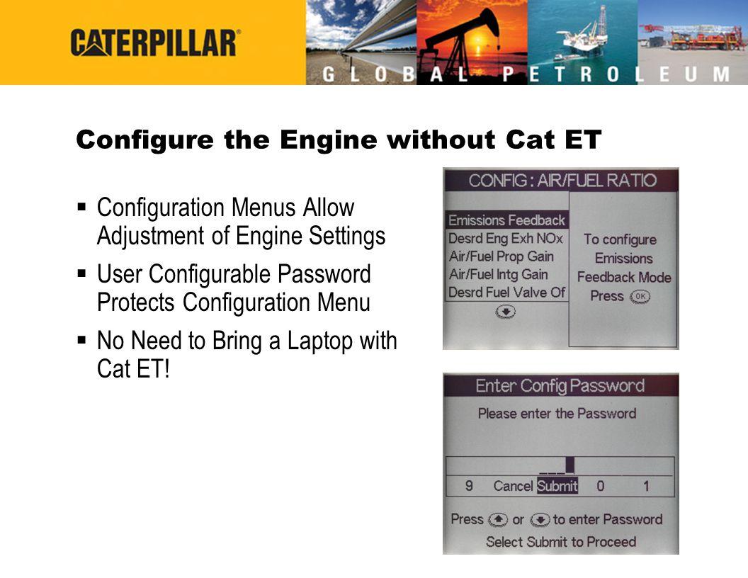 Configure the Engine without Cat ET  Configuration Menus Allow Adjustment of Engine Settings  User Configurable Password Protects Configuration Menu