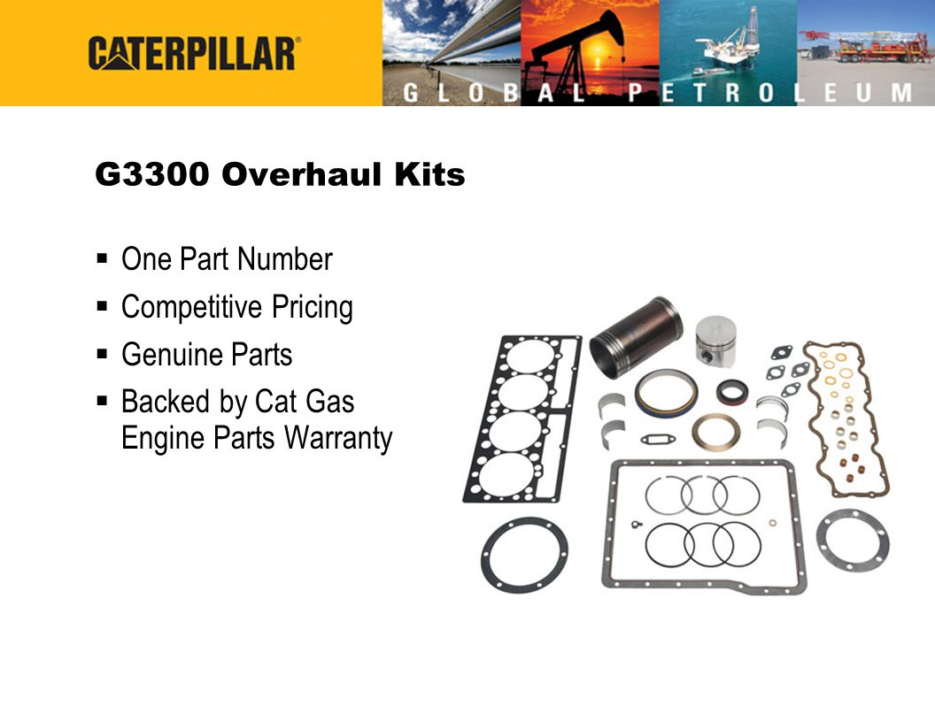 G3300 Overhaul Kits  One Part Number  Competitive Pricing  Genuine Parts  Backed by Cat Gas Engine Parts Warranty