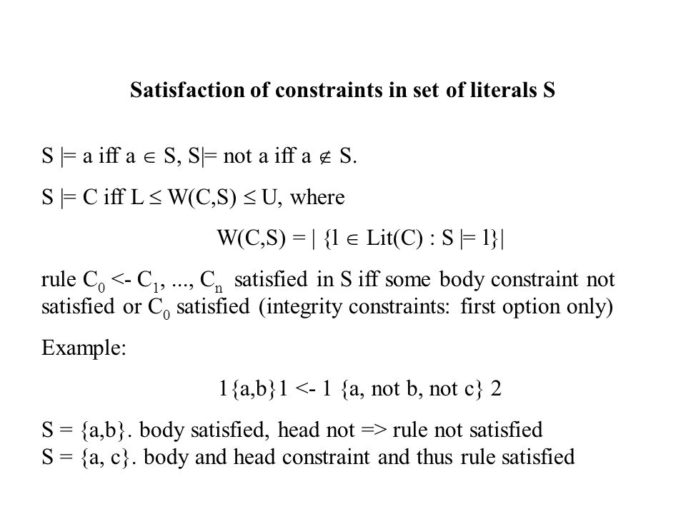 Satisfaction of constraints in set of literals S S |= a iff a  S, S|= not a iff a  S.