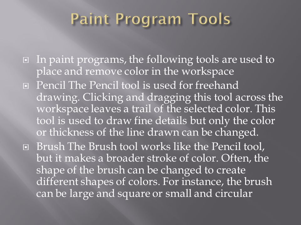 In paint programs, the following tools are used to place and remove color in the workspace  Pencil The Pencil tool is used for freehand drawing.