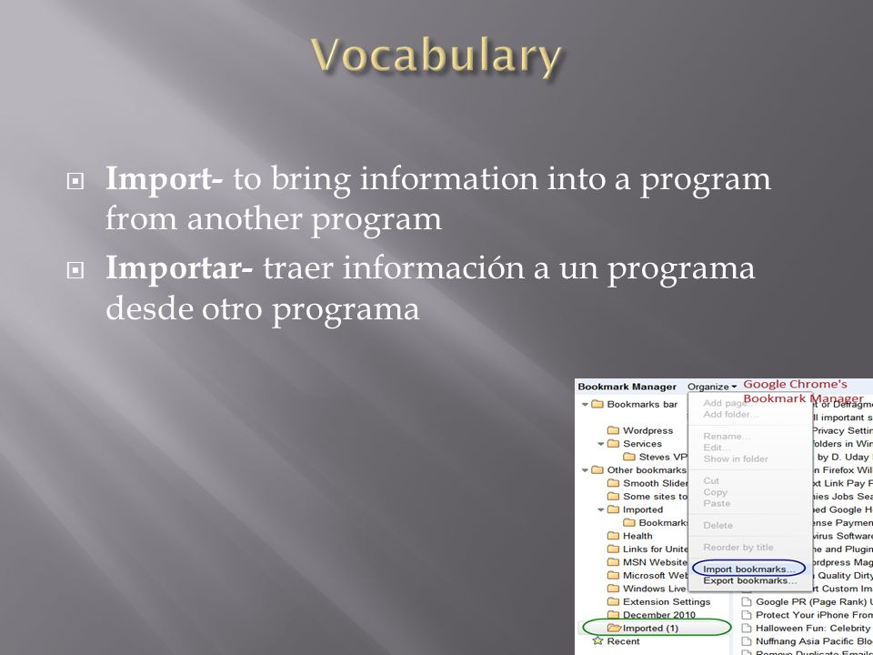  Import- to bring information into a program from another program  Importar- traer información a un programa desde otro programa