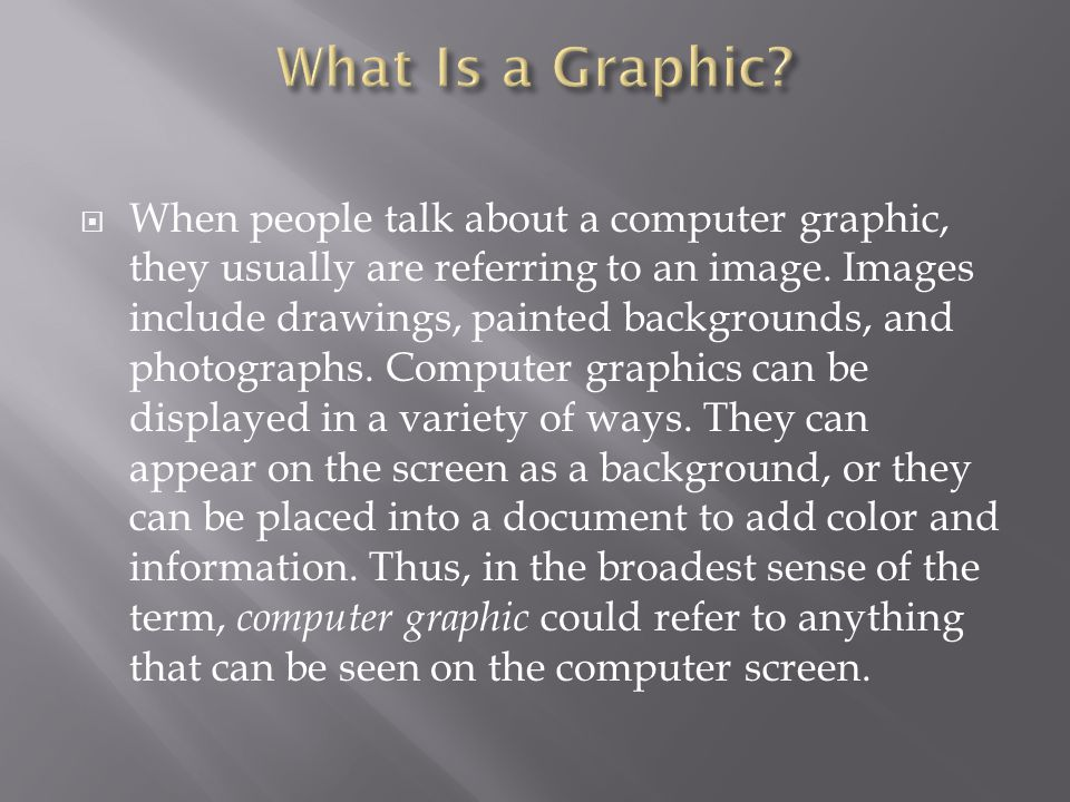  When talking about computers, to what does the term graphic refer.