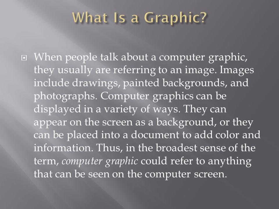  Graphic- anything that can be seen on a computer's screen grafico- todo lo que se ve en una pantalla de computadora