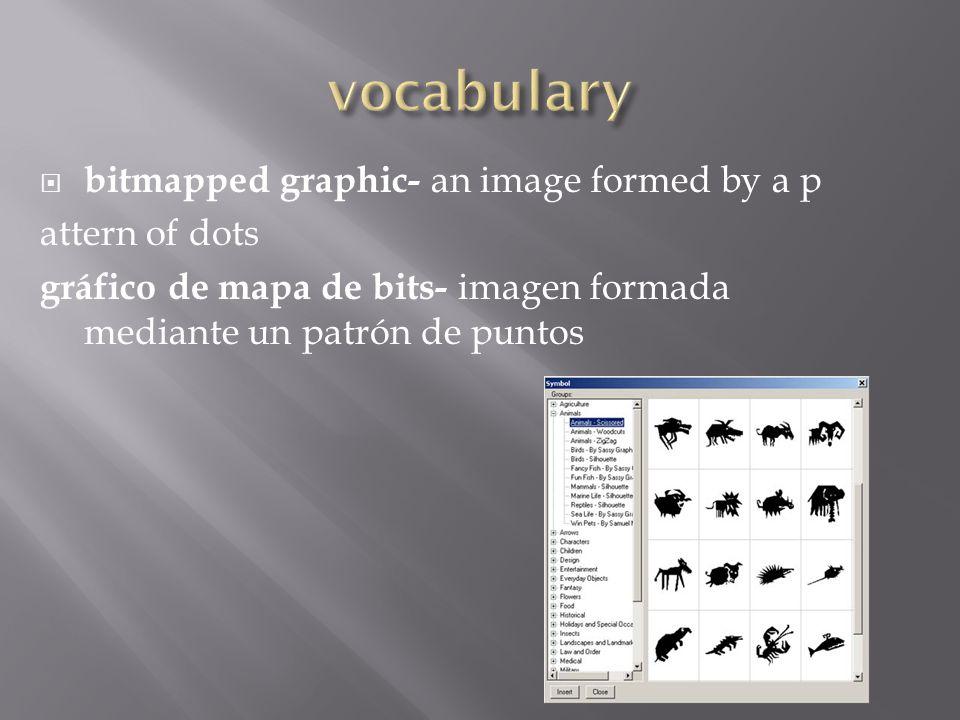  bitmapped graphic- an image formed by a p attern of dots gráfico de mapa de bits- imagen formada mediante un patrón de puntos
