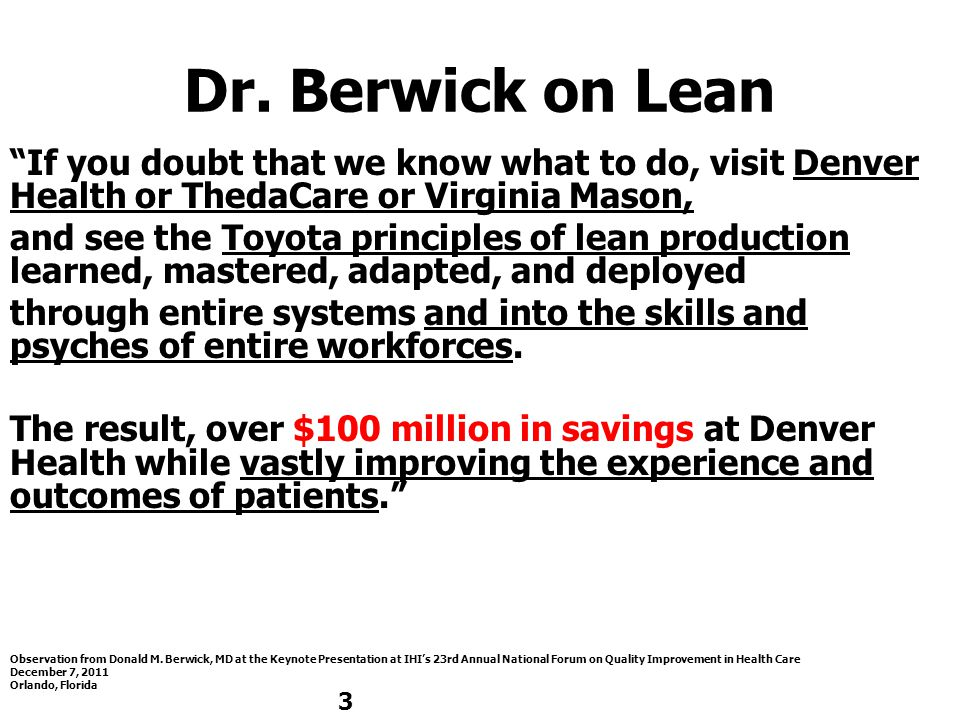 "Dr. Berwick on Lean ""If you doubt that we know what to do, visit Denver Health or ThedaCare or Virginia Mason, and see the Toyota principles of lean p"