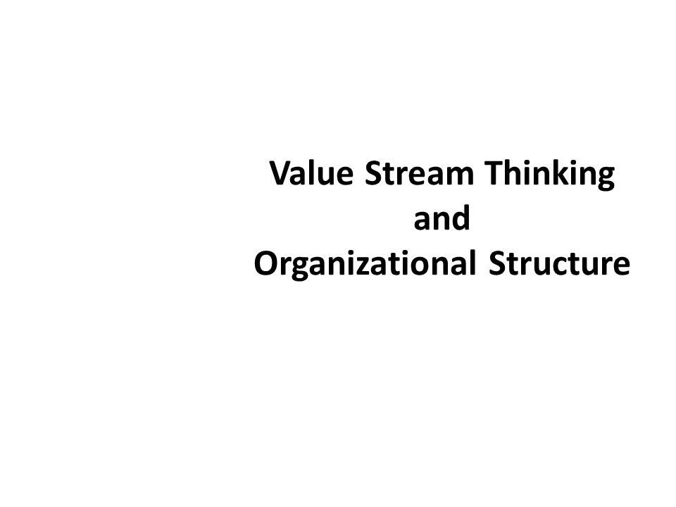 Value Stream Thinking and Organizational Structure