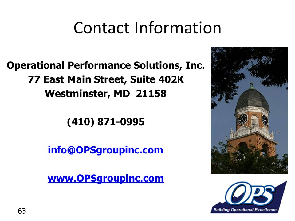 63 Contact Information Operational Performance Solutions, Inc. 77 East Main Street, Suite 402K Westminster, MD 21158 (410) 871-0995 info@OPSgroupinc.c