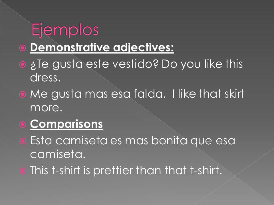  Demonstrative adjectives:  ¿Te gusta este vestido.